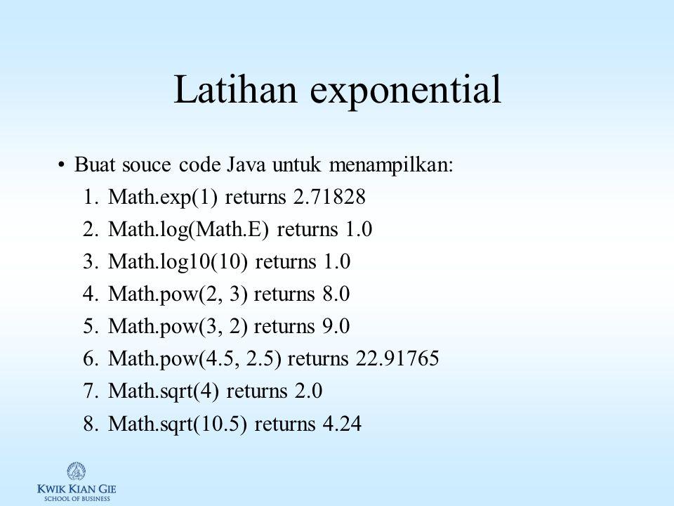 Latihan exponential Buat souce code Java untuk menampilkan: