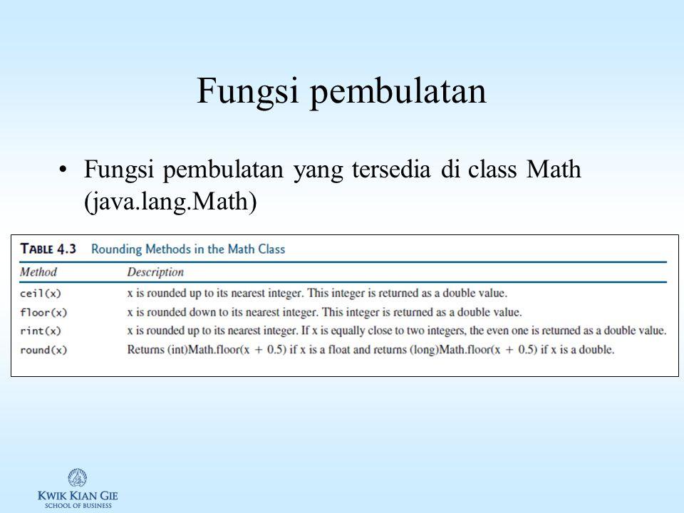Fungsi pembulatan Fungsi pembulatan yang tersedia di class Math (java.lang.Math)