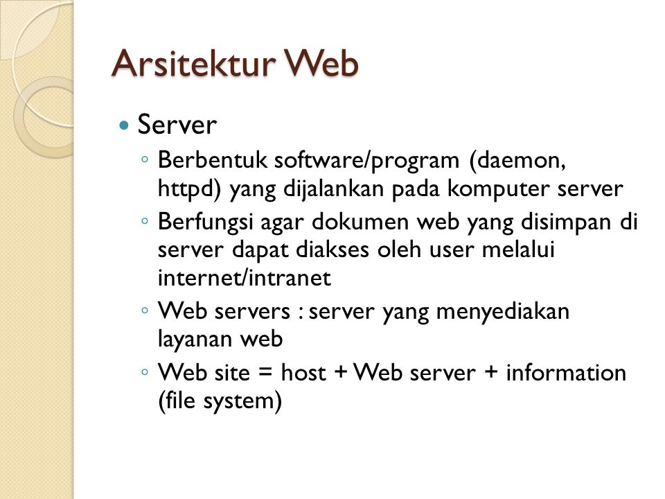 Arsitektur Web Server. Berbentuk software/program (daemon, httpd) yang dijalankan pada komputer server.