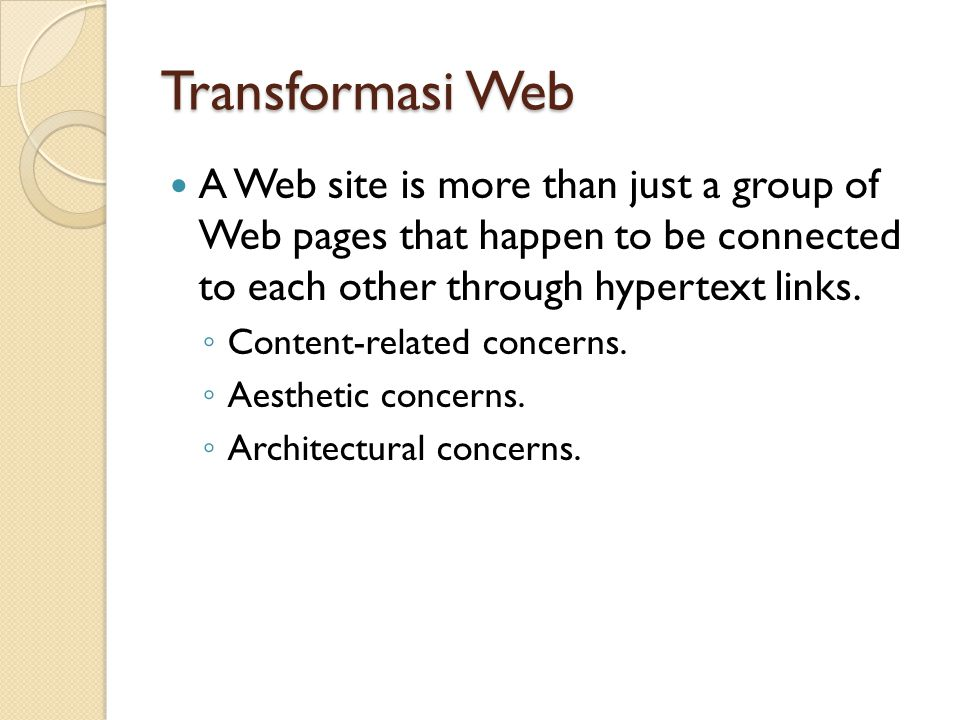 Transformasi Web A Web site is more than just a group of Web pages that happen to be connected to each other through hypertext links.