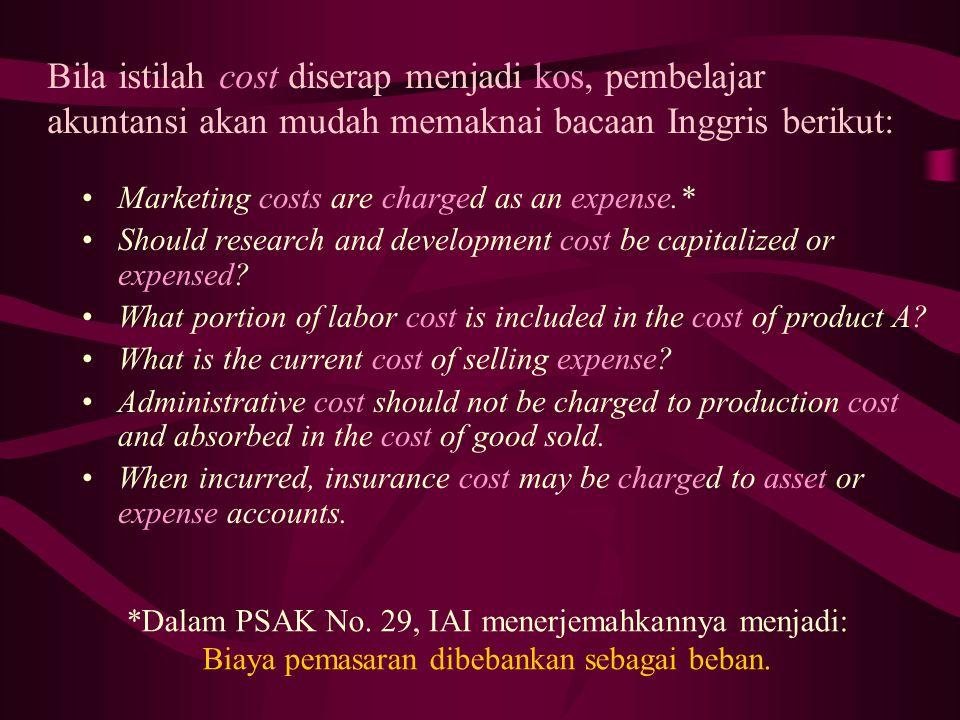 Bila istilah cost diserap menjadi kos, pembelajar akuntansi akan mudah memaknai bacaan Inggris berikut: