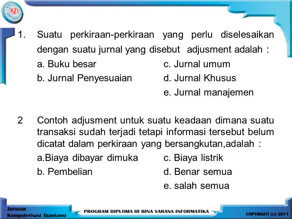 Suatu perkiraan-perkiraan yang perlu diselesaikan dengan suatu jurnal yang disebut adjusment adalah :
