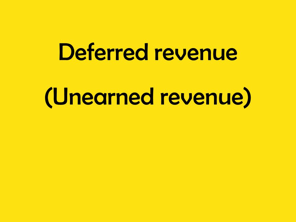 Deferred revenue (Unearned revenue)