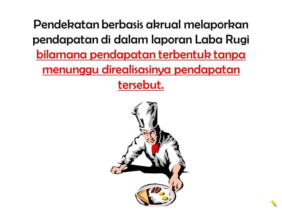 Pendekatan berbasis akrual melaporkan pendapatan di dalam laporan Laba Rugi bilamana pendapatan terbentuk tanpa menunggu direalisasinya pendapatan tersebut.