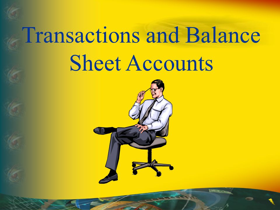 Transactions and Balance Sheet Accounts