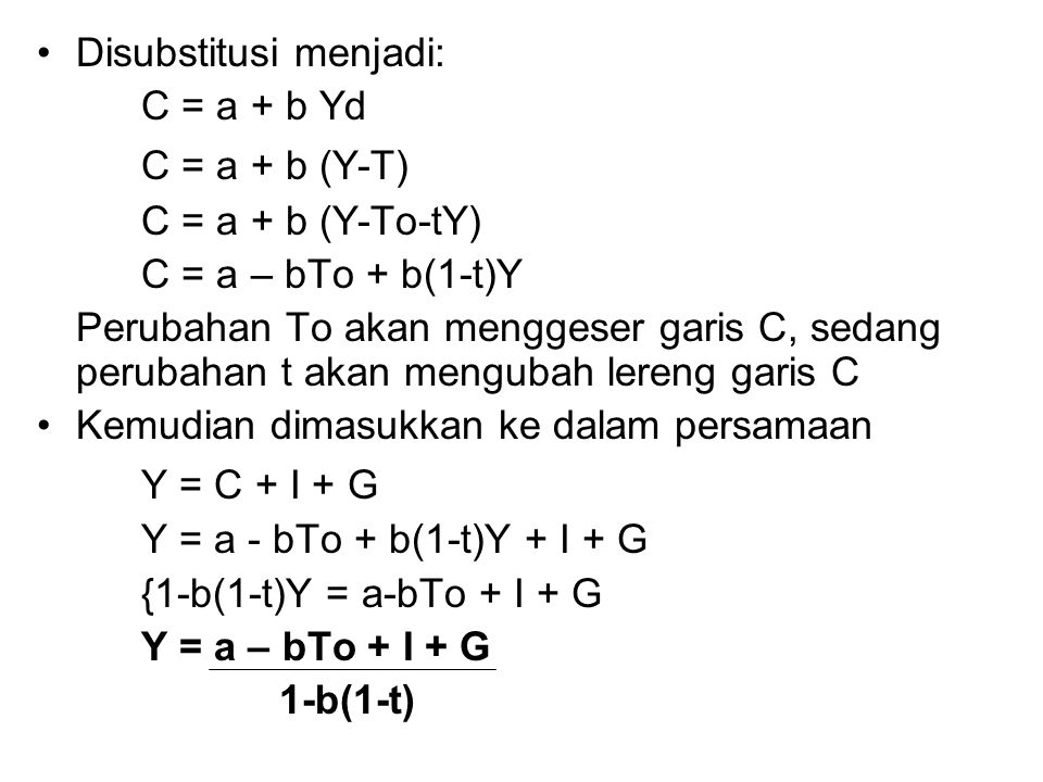 C = a + b (Y-T) Y = C + I + G Disubstitusi menjadi: C = a + b Yd