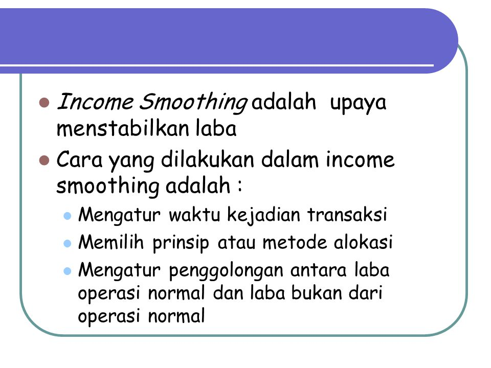 Income Smoothing adalah upaya menstabilkan laba