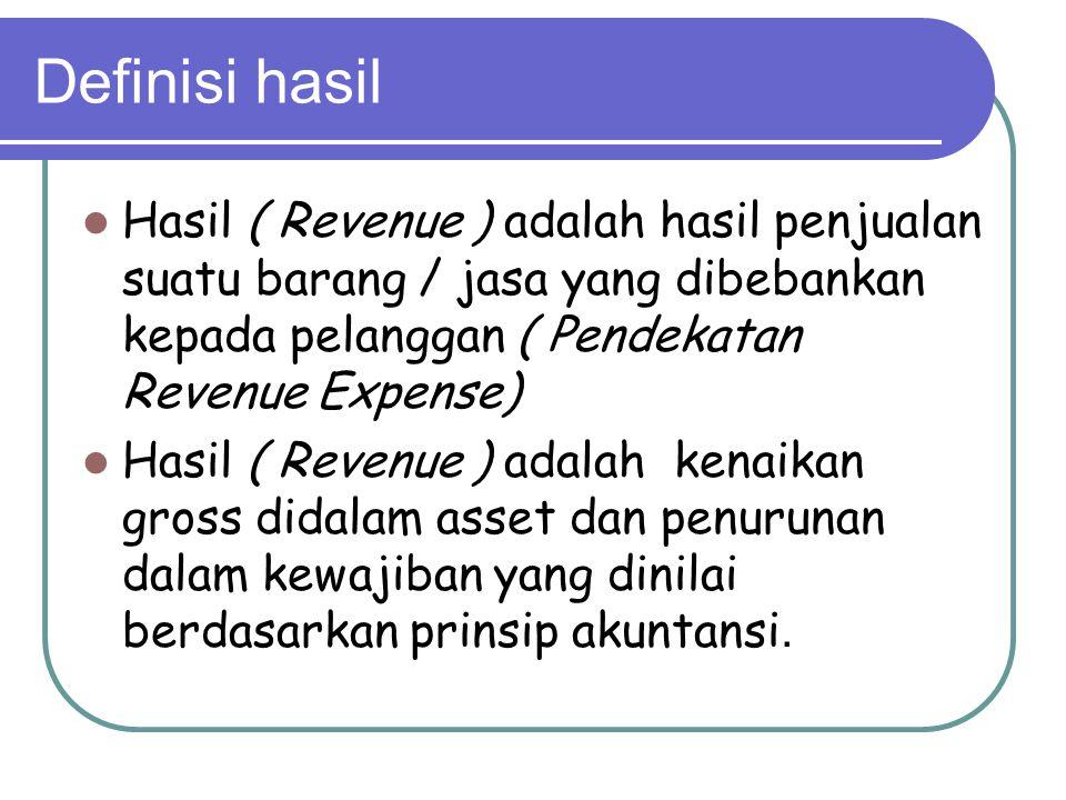 Definisi hasil Hasil ( Revenue ) adalah hasil penjualan suatu barang / jasa yang dibebankan kepada pelanggan ( Pendekatan Revenue Expense)