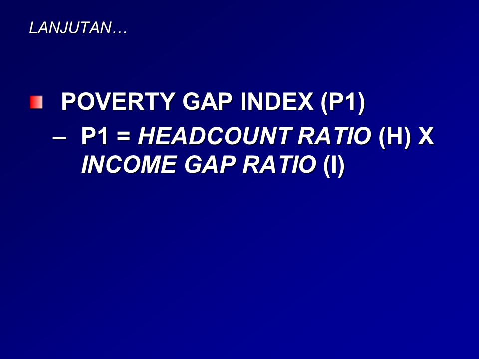 P1 = HEADCOUNT RATIO (H) X INCOME GAP RATIO (I)