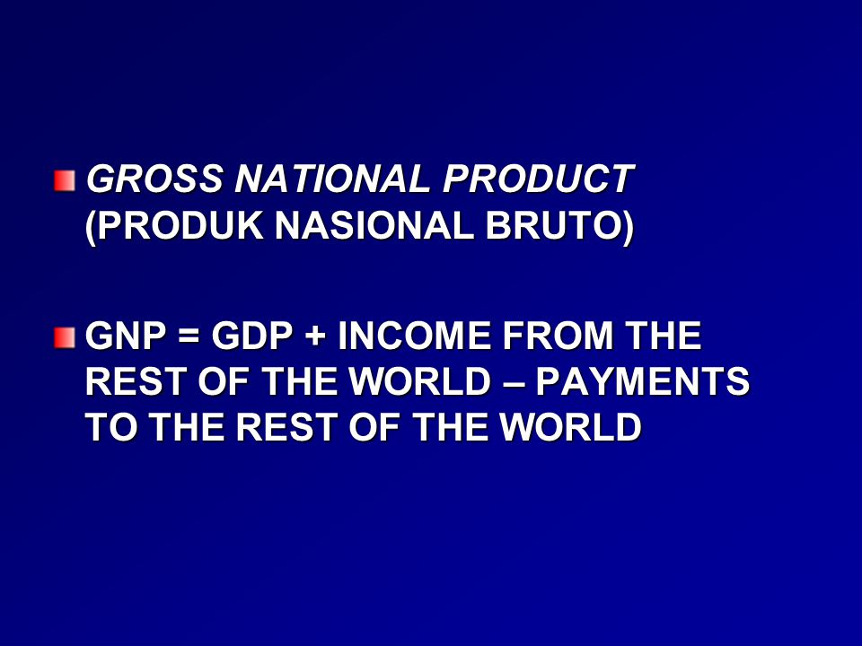 GROSS NATIONAL PRODUCT (PRODUK NASIONAL BRUTO)