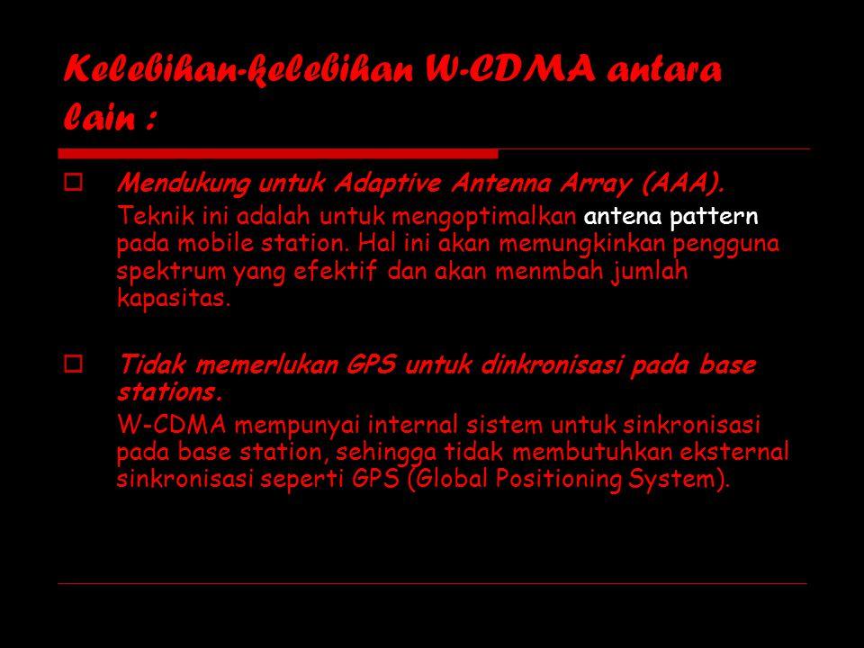 Kelebihan-kelebihan W-CDMA antara lain :
