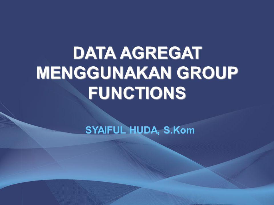 DATA AGREGAT MENGGUNAKAN GROUP FUNCTIONS