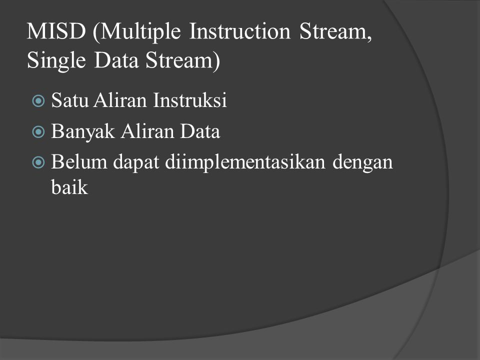 MISD (Multiple Instruction Stream, Single Data Stream)