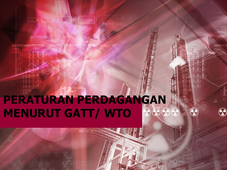 PERATURAN PERDAGANGAN MENURUT GATT/ WTO