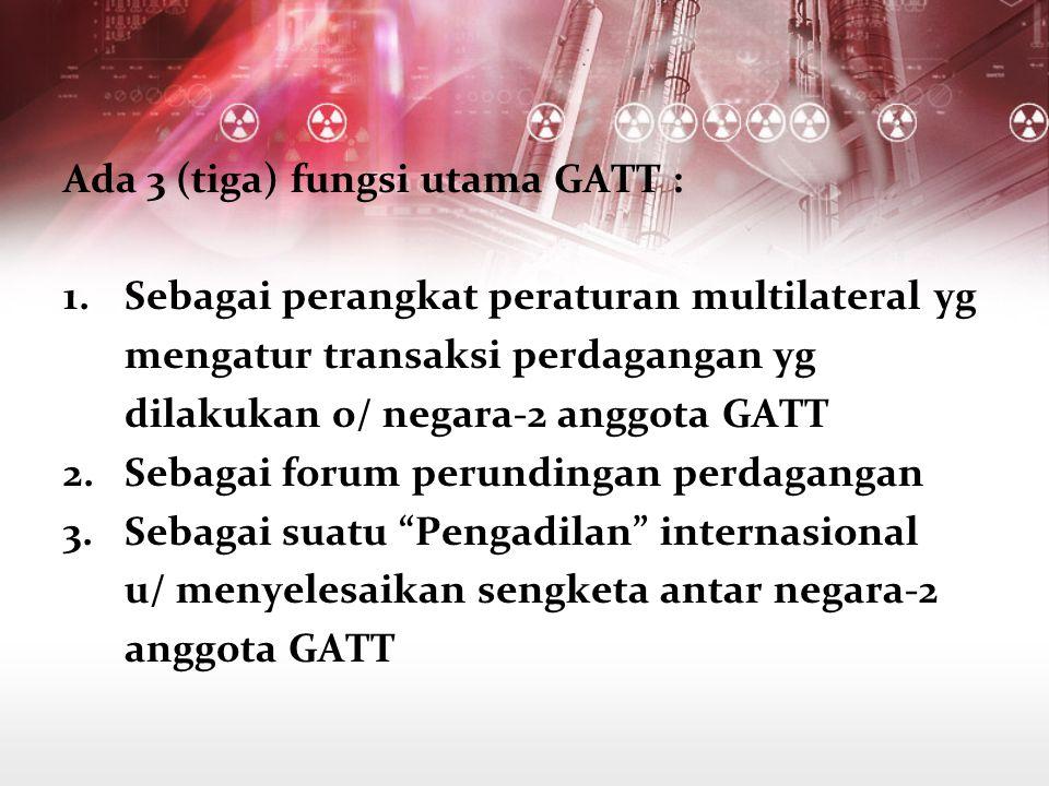 Ada 3 (tiga) fungsi utama GATT :