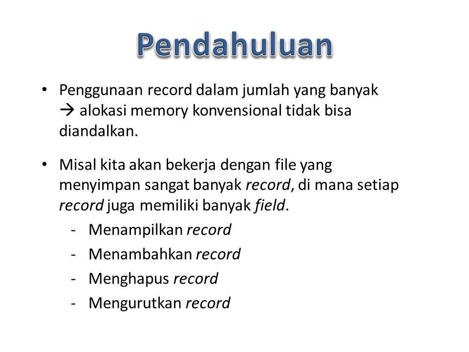 Pendahuluan Penggunaan record dalam jumlah yang banyak  alokasi memory konvensional tidak bisa diandalkan.