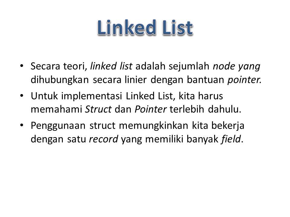 Linked List Secara teori, linked list adalah sejumlah node yang dihubungkan secara linier dengan bantuan pointer.