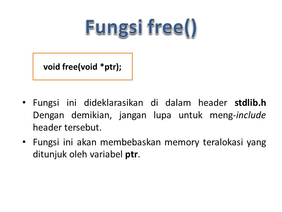 Fungsi free() void free(void *ptr);
