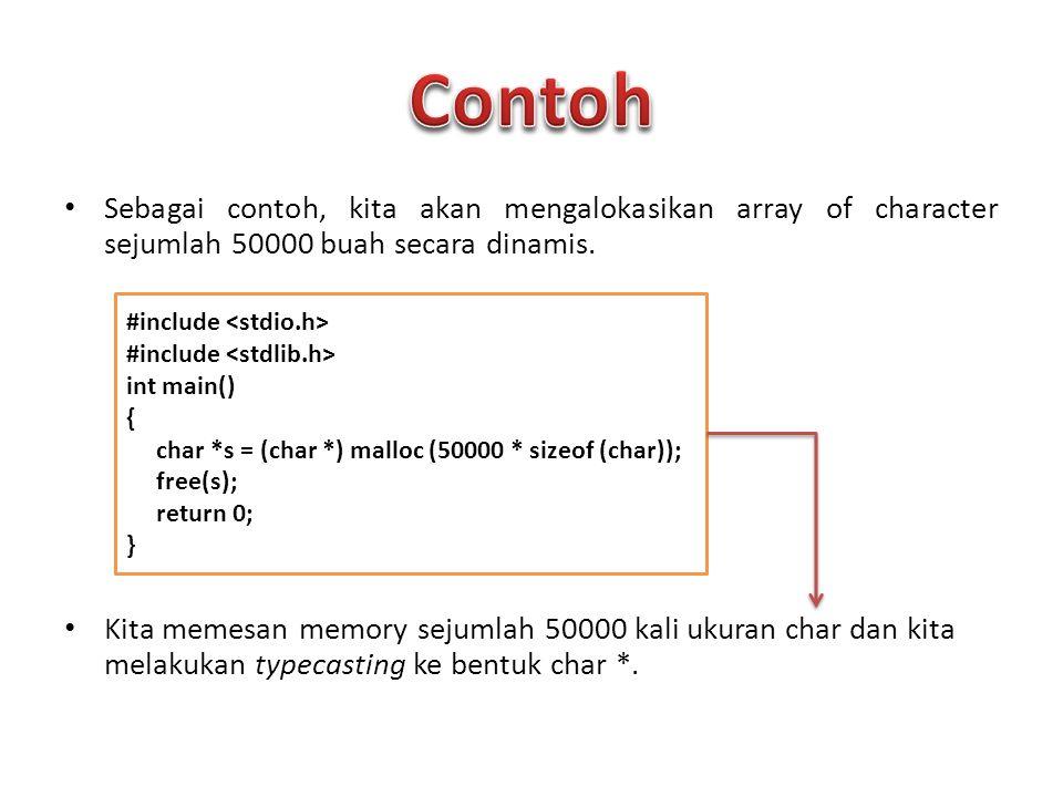 Contoh Sebagai contoh, kita akan mengalokasikan array of character sejumlah 50000 buah secara dinamis.
