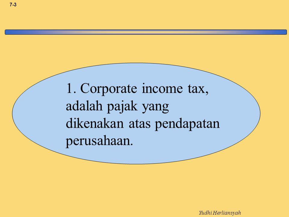 1. Corporate income tax, adalah pajak yang dikenakan atas pendapatan perusahaan.