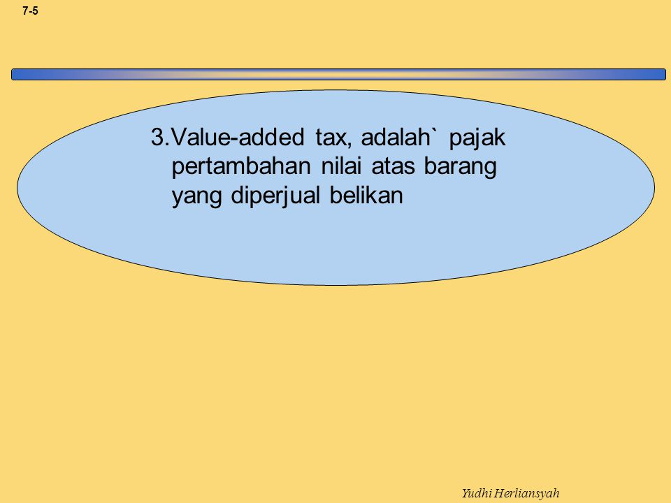 3.Value-added tax, adalah` pajak pertambahan nilai atas barang yang diperjual belikan