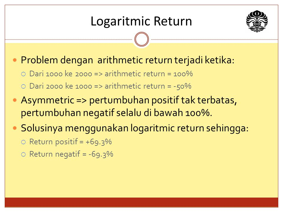 Logaritmic Return Problem dengan arithmetic return terjadi ketika: