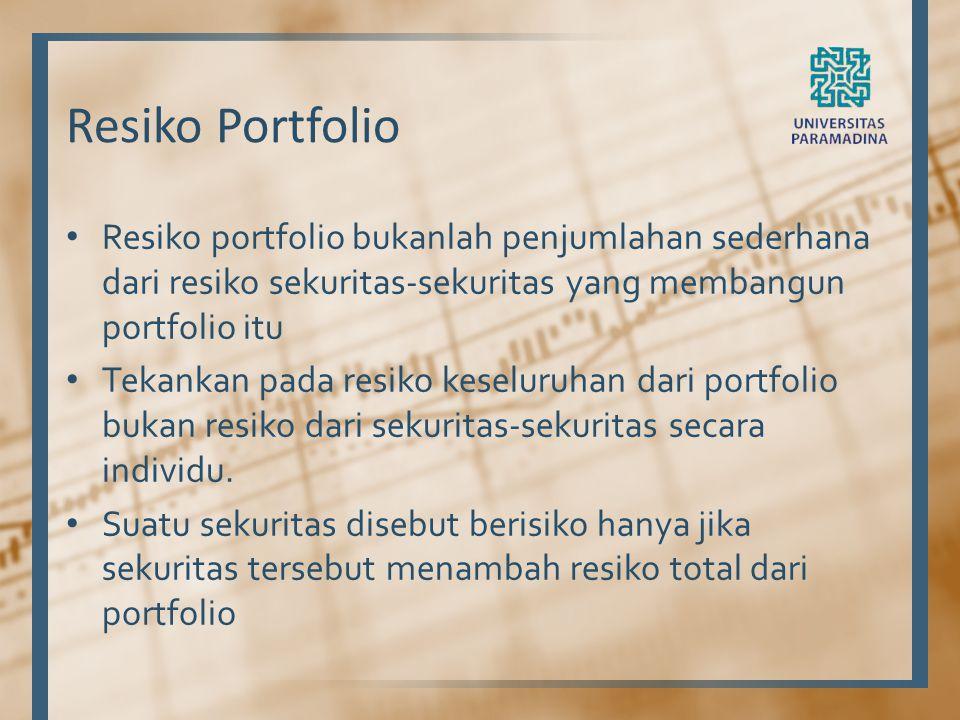 Resiko Portfolio Resiko portfolio bukanlah penjumlahan sederhana dari resiko sekuritas-sekuritas yang membangun portfolio itu.