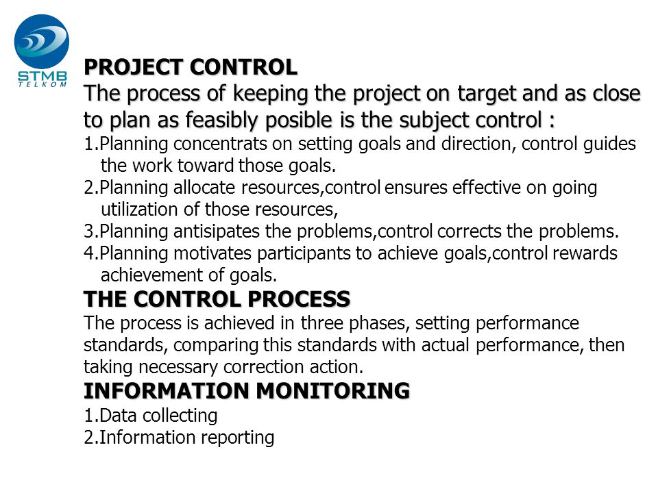 The process of keeping the project on target and as close