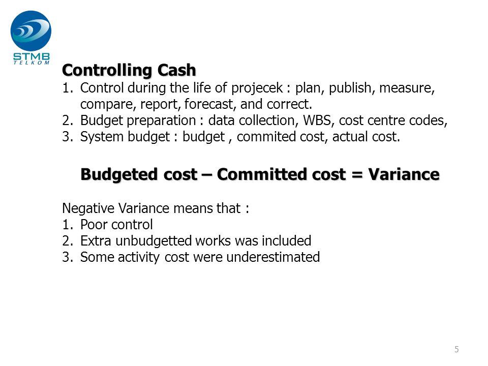 Budgeted cost – Committed cost = Variance