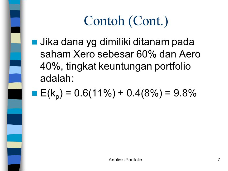 Contoh (Cont.) Jika dana yg dimiliki ditanam pada saham Xero sebesar 60% dan Aero 40%, tingkat keuntungan portfolio adalah: