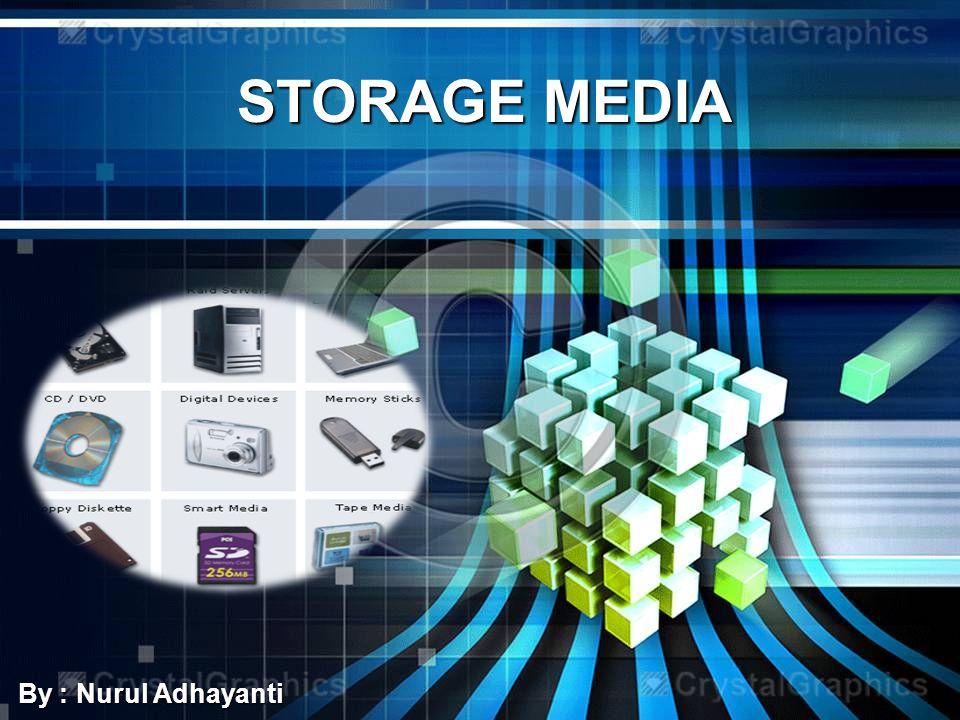 STORAGE MEDIA By : Nurul Adhayanti