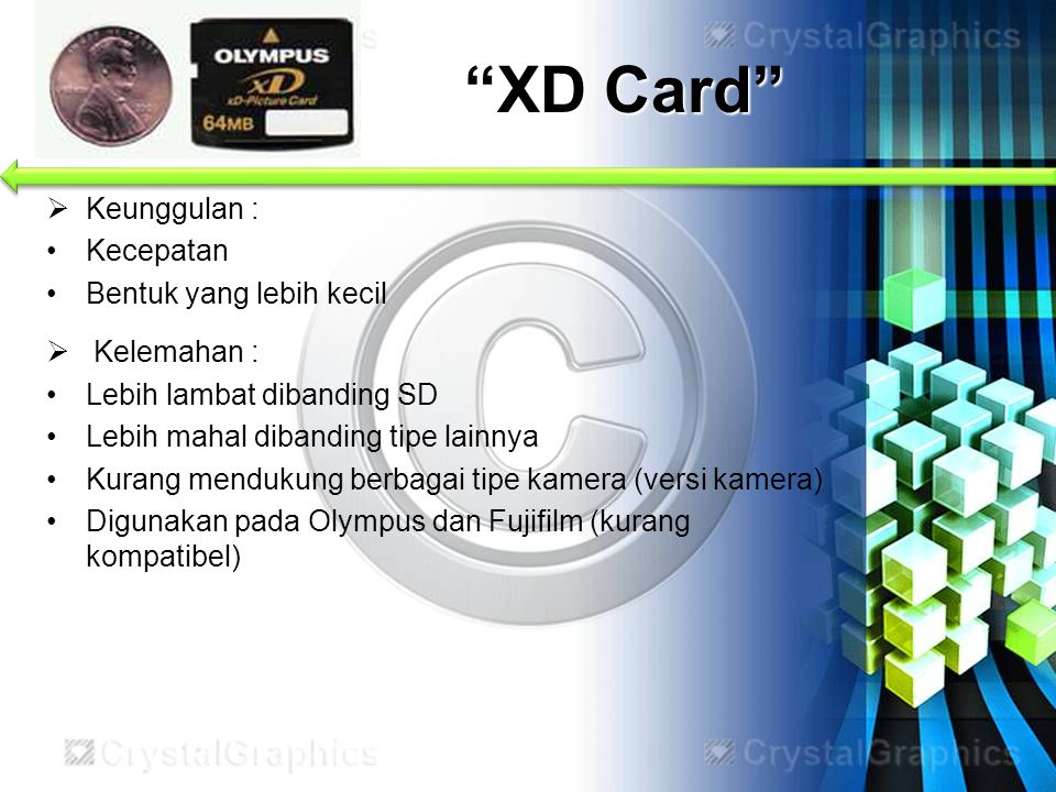 XD Card Keunggulan : Kecepatan Bentuk yang lebih kecil Kelemahan :