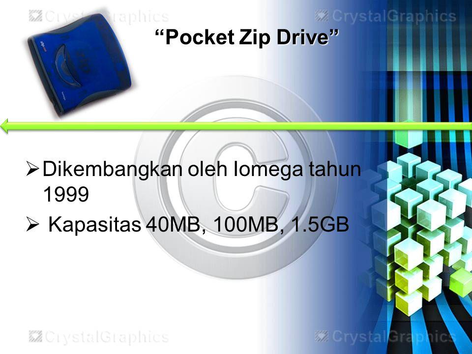 Pocket Zip Drive Dikembangkan oleh Iomega tahun 1999 Kapasitas 40MB, 100MB, 1.5GB