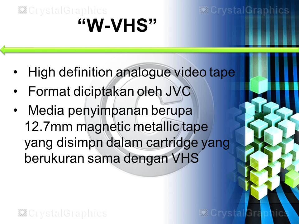 W-VHS High definition analogue video tape Format diciptakan oleh JVC