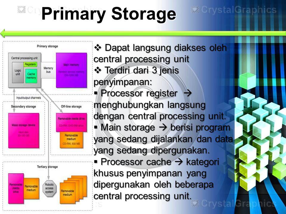 Primary Storage Dapat langsung diakses oleh central processing unit