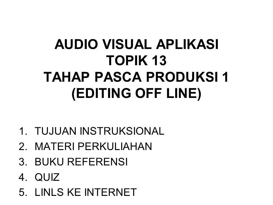 AUDIO VISUAL APLIKASI TOPIK 13 TAHAP PASCA PRODUKSI 1 (EDITING OFF LINE)