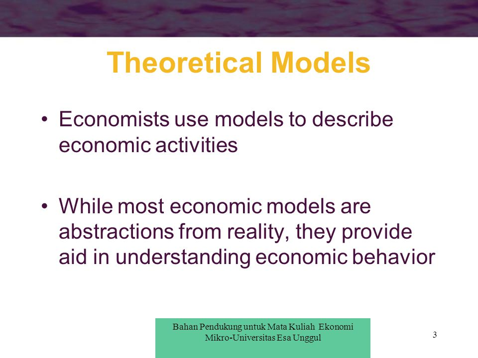 Theoretical Models Economists use models to describe economic activities.