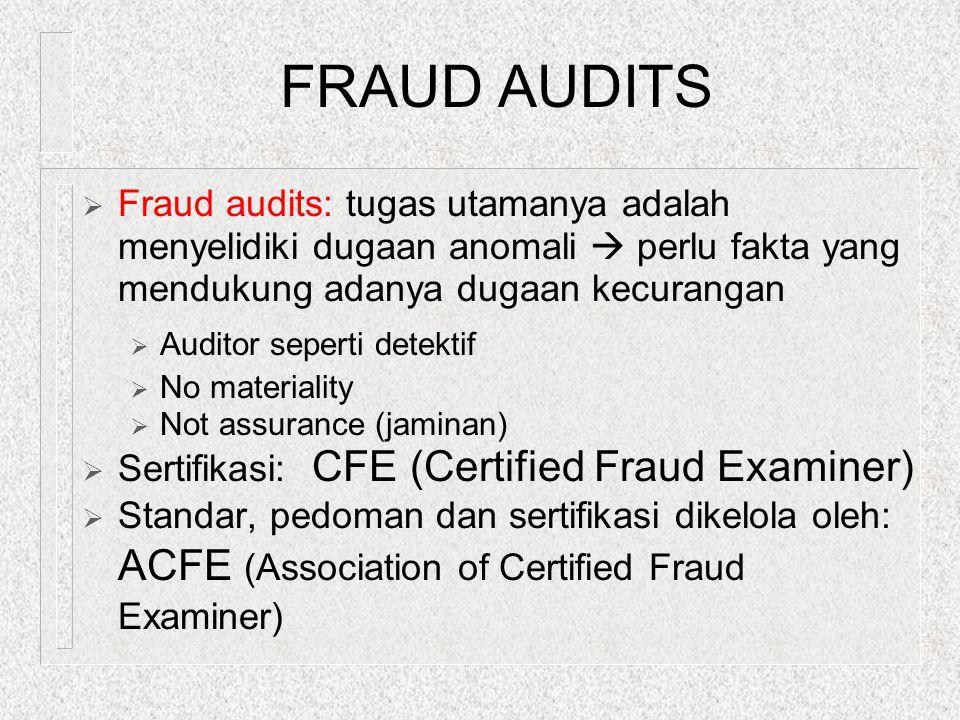 FRAUD AUDITS Fraud audits: tugas utamanya adalah menyelidiki dugaan anomali  perlu fakta yang mendukung adanya dugaan kecurangan.