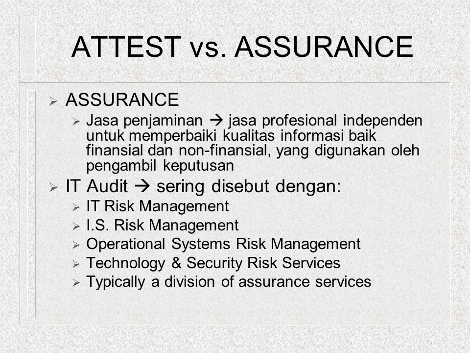 ATTEST vs. ASSURANCE ASSURANCE IT Audit  sering disebut dengan: