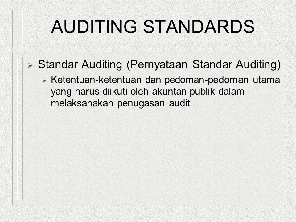 AUDITING STANDARDS Standar Auditing (Pernyataan Standar Auditing)