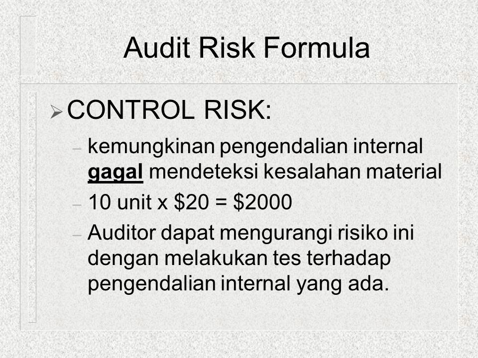 Audit Risk Formula CONTROL RISK: