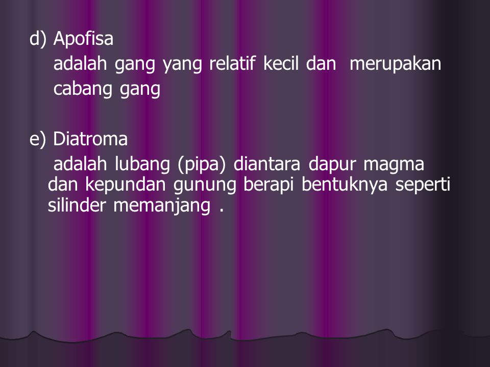 d) Apofisa adalah gang yang relatif kecil dan merupakan. cabang gang. e) Diatroma.