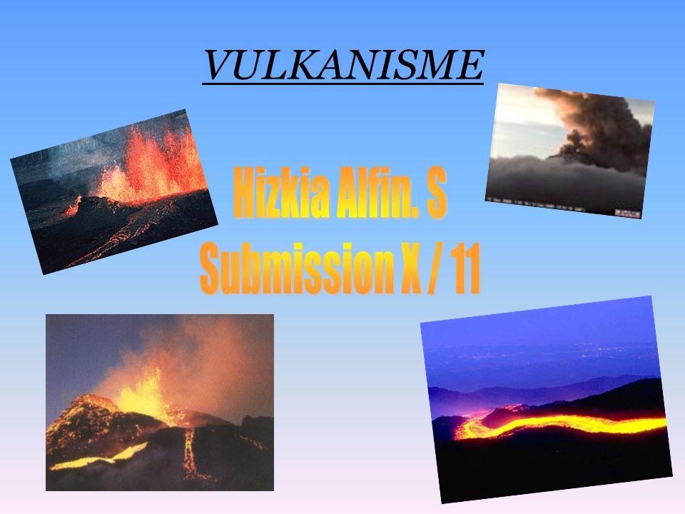 VULKANISME Hizkia Alfin. S Submission X / 11