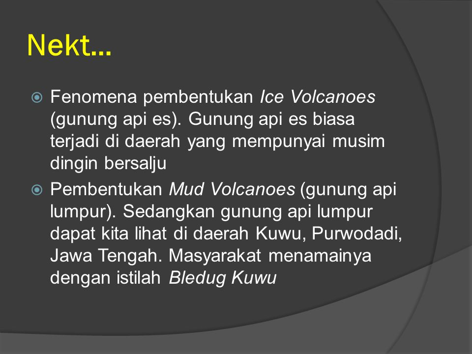 Nekt… Fenomena pembentukan Ice Volcanoes (gunung api es). Gunung api es biasa terjadi di daerah yang mempunyai musim dingin bersalju.