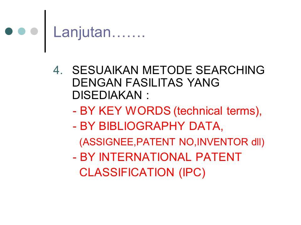 Lanjutan……. SESUAIKAN METODE SEARCHING DENGAN FASILITAS YANG DISEDIAKAN : - BY KEY WORDS (technical terms),