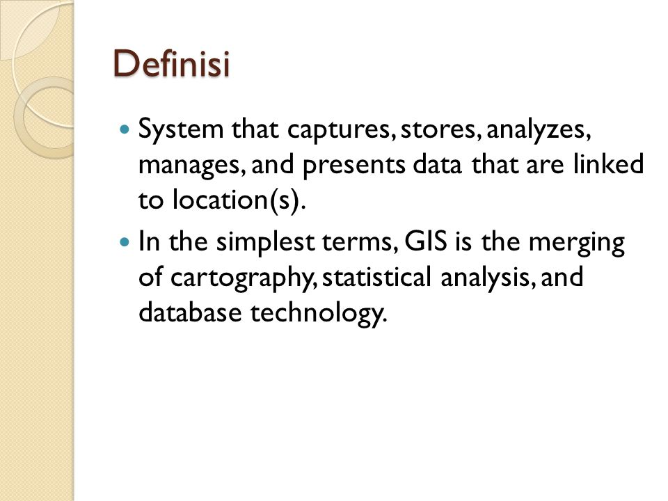Definisi System that captures, stores, analyzes, manages, and presents data that are linked to location(s).