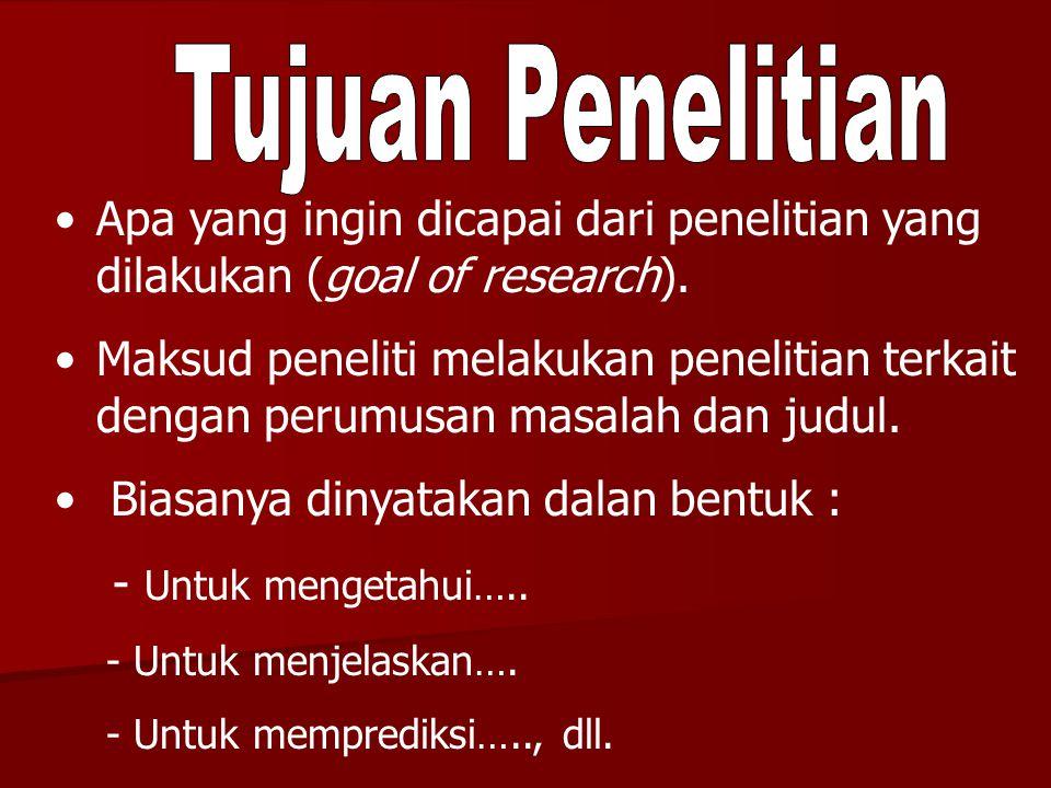 Tujuan Penelitian Apa yang ingin dicapai dari penelitian yang dilakukan (goal of research).