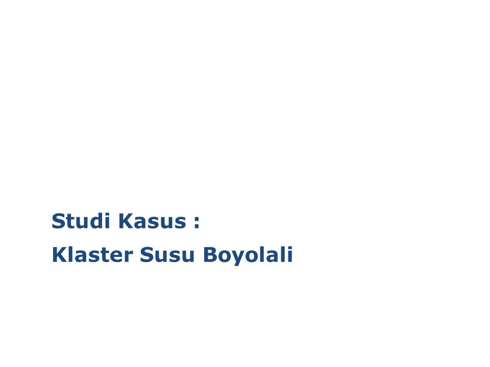 Studi Kasus : Klaster Susu Boyolali