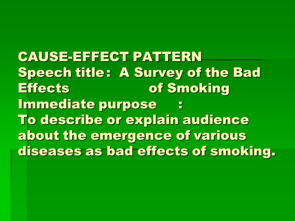 CAUSE-EFFECT PATTERN Speech title. : A Survey of the Bad Effects