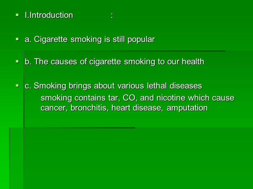 I.Introduction : a. Cigarette smoking is still popular. b. The causes of cigarette smoking to our health.